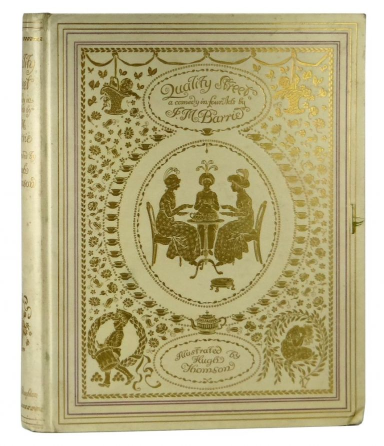 Quality Street: A Comedy in Four Acts. J. M. Barrie, Hugh Thompson.