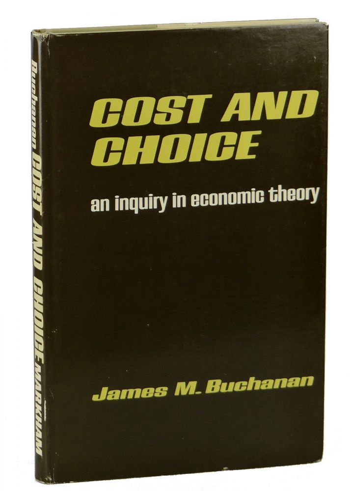 Cost and Choice: An Inquiry in Economic Theory. James Buchanan.