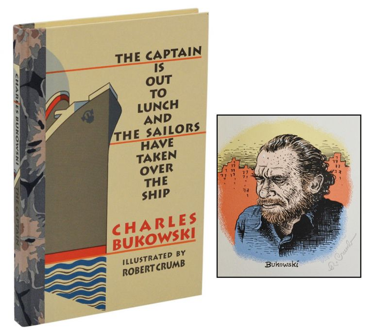 The Captain Is Out to Lunch and the Sailors Have Taken Over the Ship. Charles Bukowski, Robert Crumb.