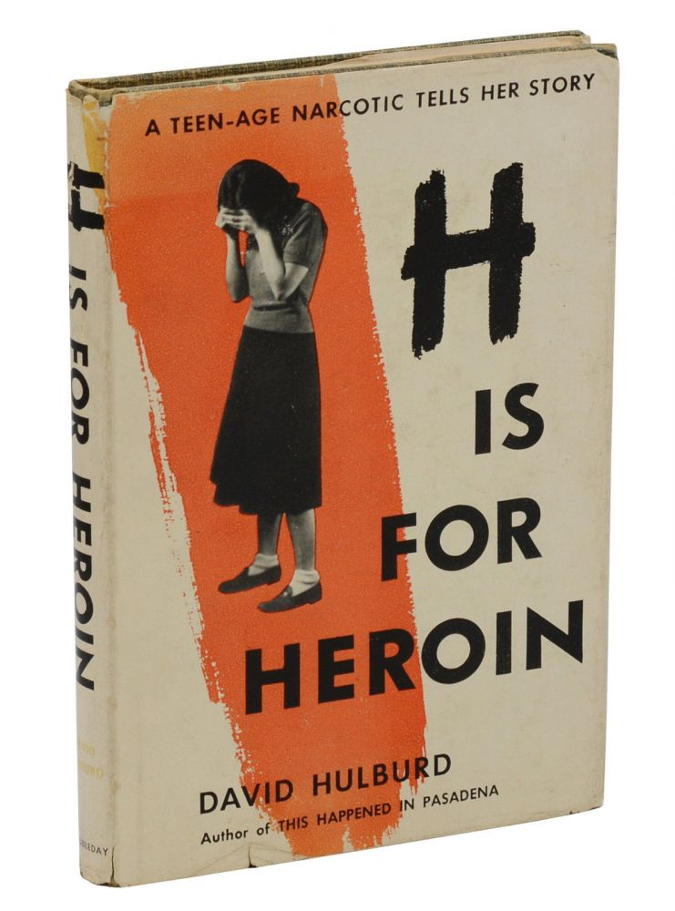 H is for Heroin: A Teen-age Narcotic Tells Her Story. David Hulburd.