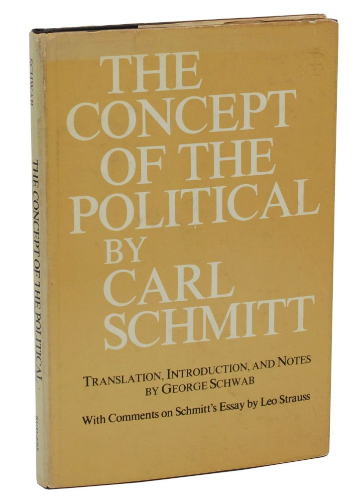 The Concept of the Political. Carl Schmitt, George Schwab, Leo Strauss, Translation, Introduction.
