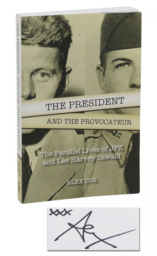 The President and the Provocateur: The Parallel Lives of JFK and Lee Harvey Oswald. Alex Cox.