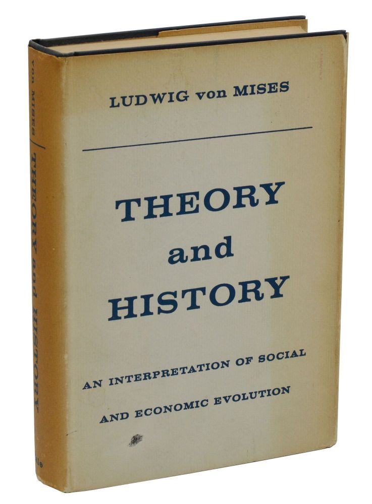 Theory and History: An Interpretation of Social and Economic Evolution. Ludwig Von Mises.