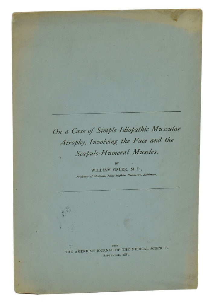 On a Case of Simple Idiopathic Muscular Atrophy, Involving the Face and the Scapulo-Humeral Muscles. William Osler.