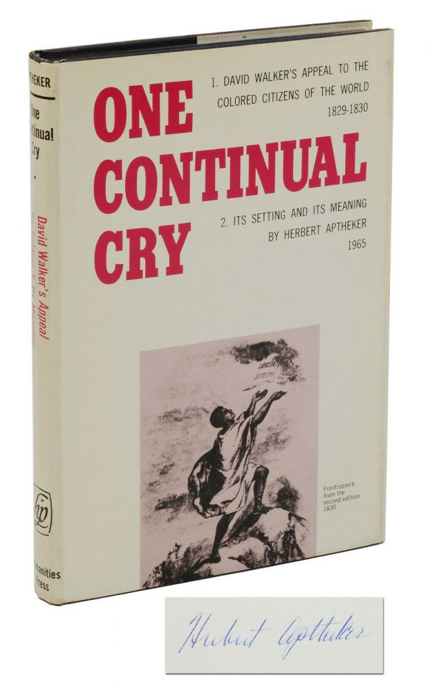 One Continual Cry: David Walker's Appeal to the Colored Citizens of the World 1829-1830, Its Setting and Its Meaning. Herbert Aptheker.