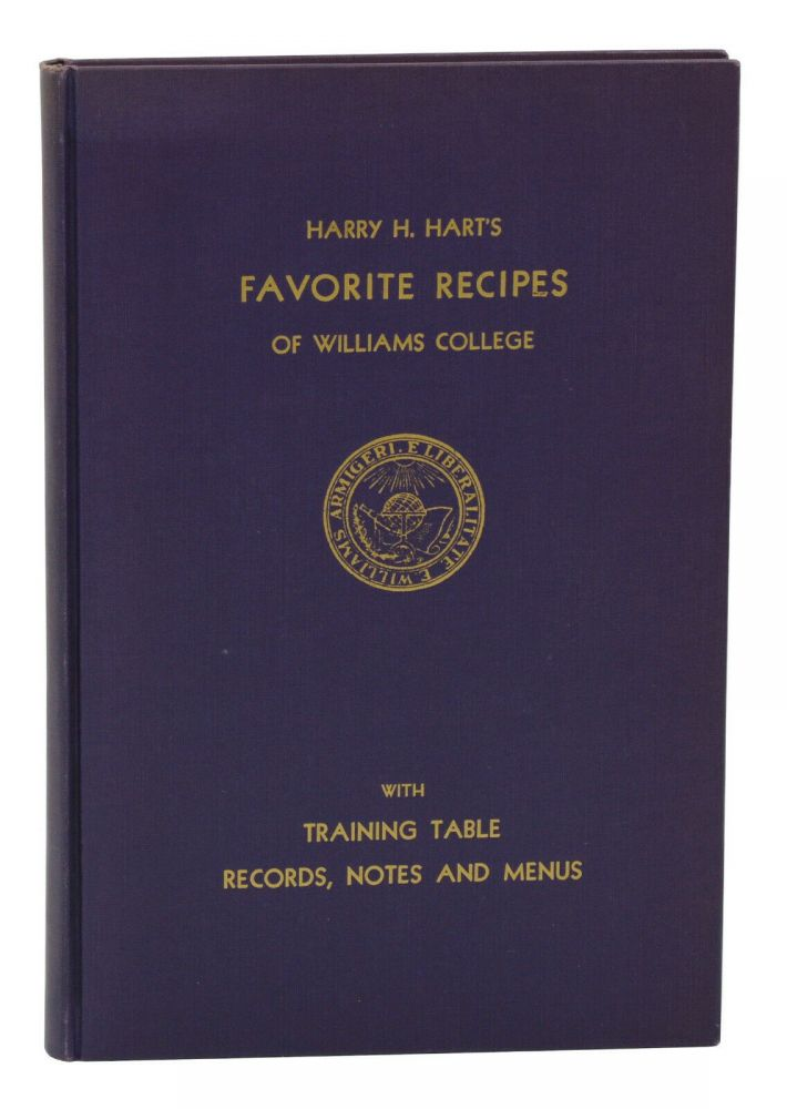 Harry H. Hart's Favorite Recipes of Williams College with Training Table Records, Notes and Menus. Harry H. Hart.