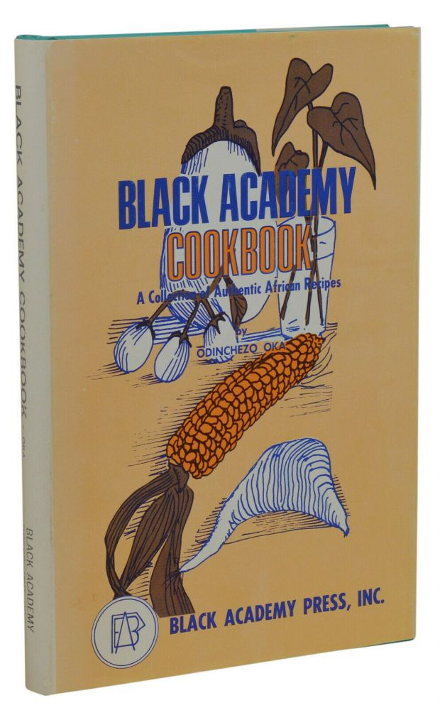 Black Academy Cookbook: A collection of authentic African recipes. Odinchezo Oka, Monica.