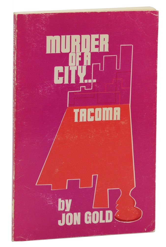 Murder of a City... Tacoma. Fred Crisman, Jon Gold, Pseudonym.