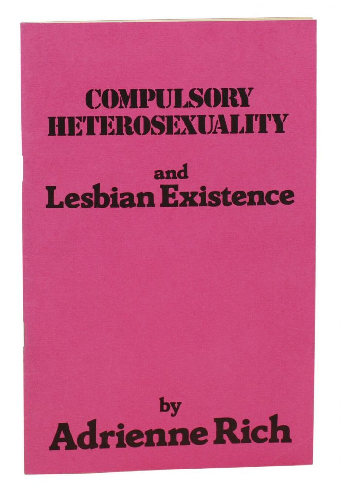 Compulsory Heterosexuality and Lesbian Existence. Adrienne Rich.