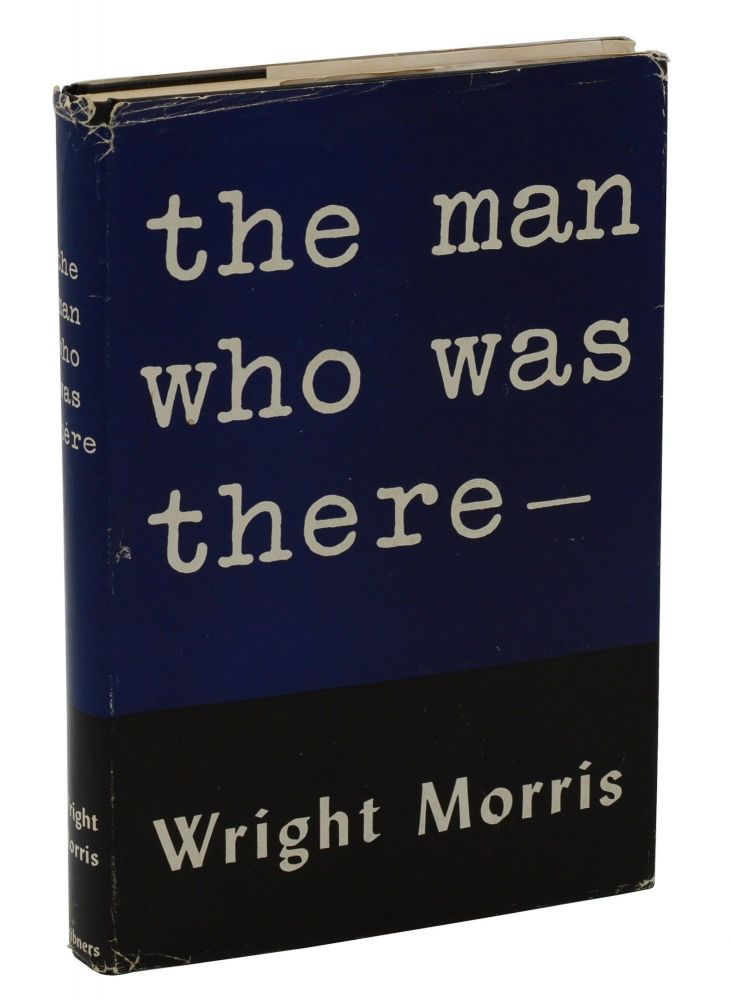 The Man Who Was There. Wright Morris.