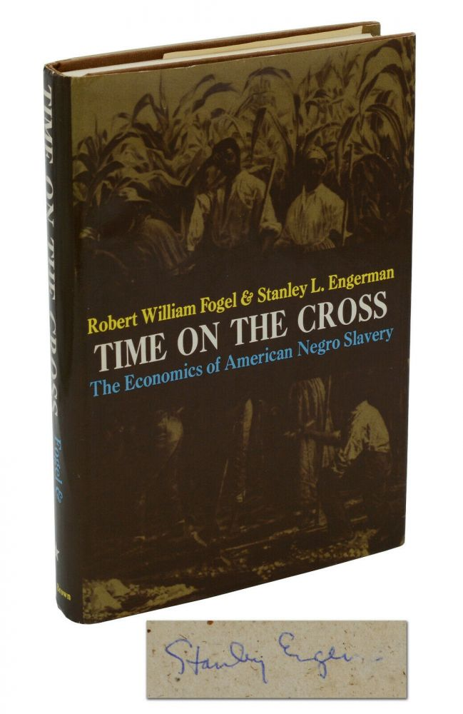 Time on the Cross: The Economics of American Negro Slavery. Robert Fogel, Stanley Engerman.