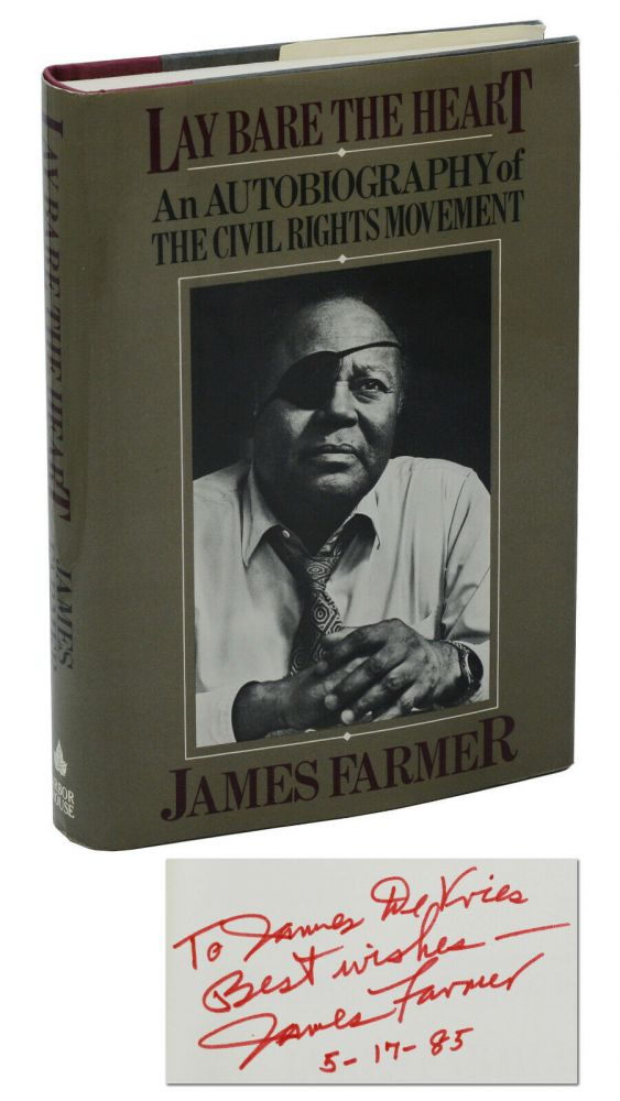 Lay Bare the Heart: An Autobiography of the Civil Rights Movement. James Farmer.