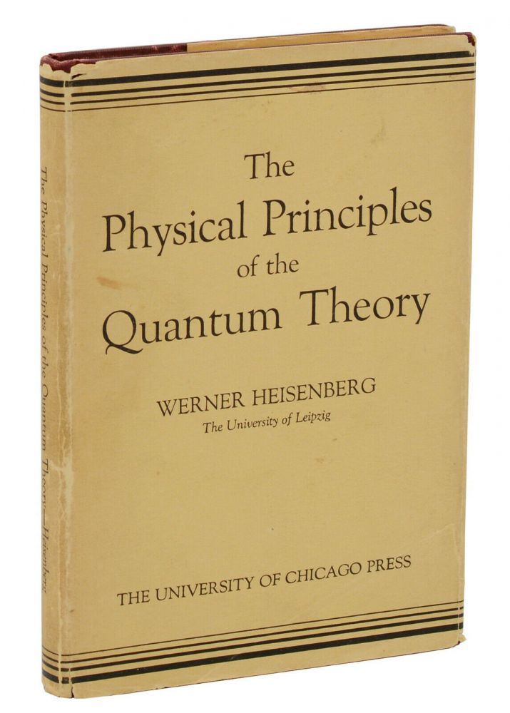 The Physical Principles of the Quantum Theory. Werner Heisenberg, Carl Eckhart, Frank C. Hoyt.