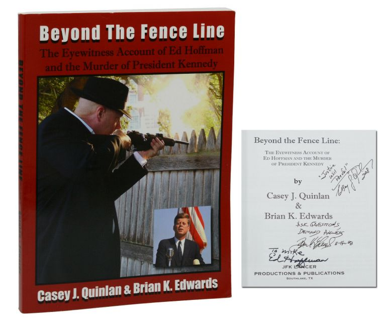 Beyond the Fence Line: The Eyewitness Account of Ed Hoffman and the Murder of President Kennedy. Ed Hoffman, Casey J. Quinlan, Brian K. Edwards.