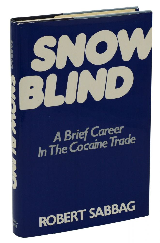 Snowblind: A Brief Career in the Cocaine Trade. Robert Sabbag.