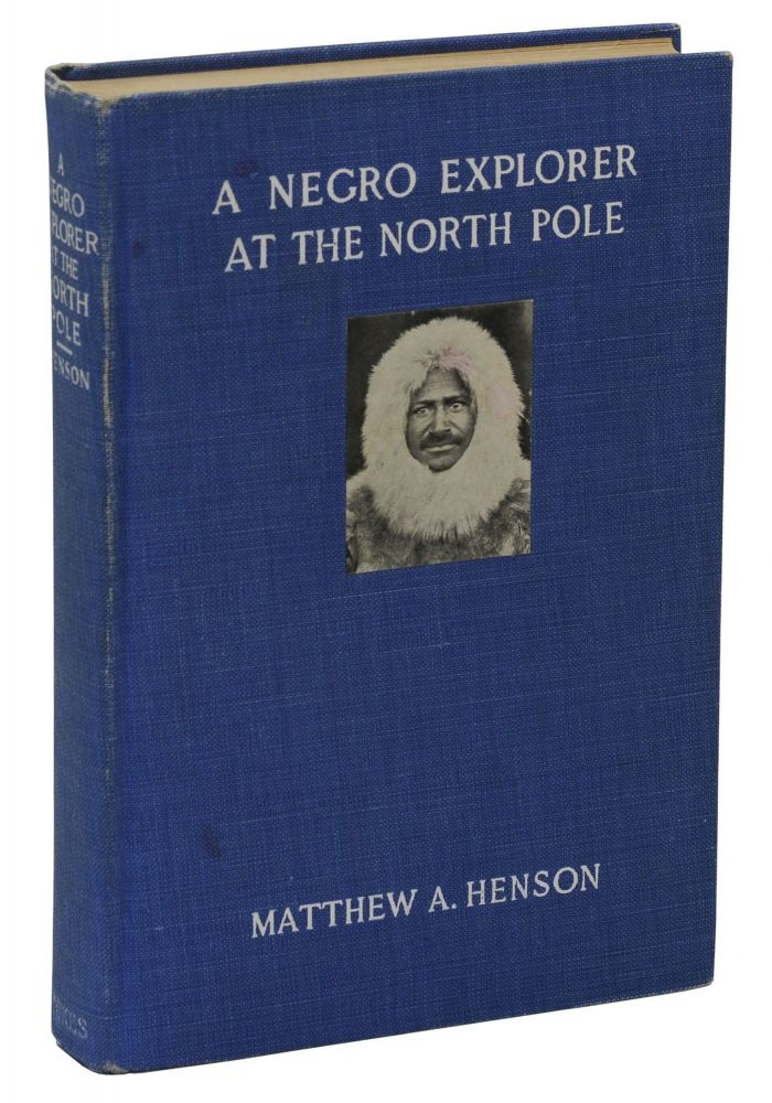 A Negro Explorer at the North Pole. Matthew Henson, Robert E. Peary, Booker T. Washington, Foreword, Introduction.