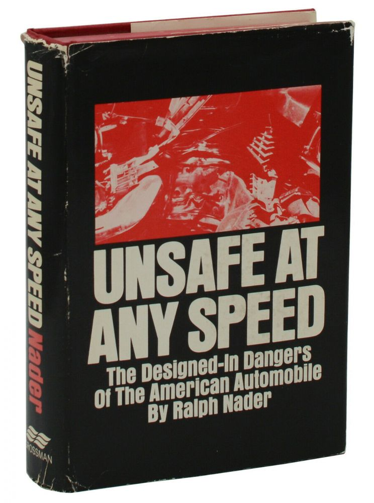Unsafe at Any Speed: The Designed-In Dangers of the American Automobile. Ralph Nader.