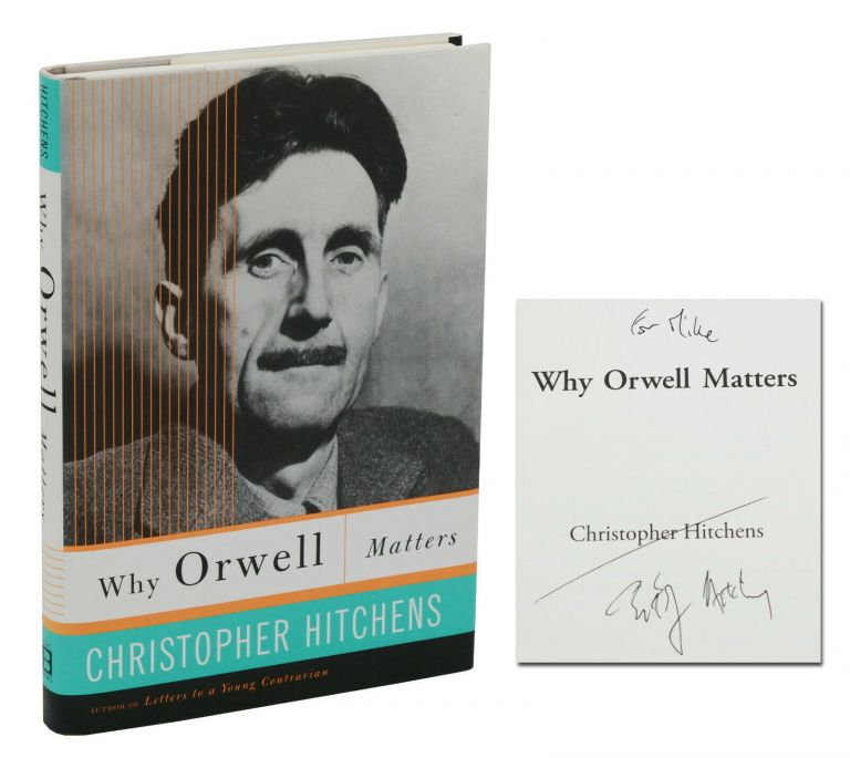 Why Orwell Matters. Christopher Hitchens.