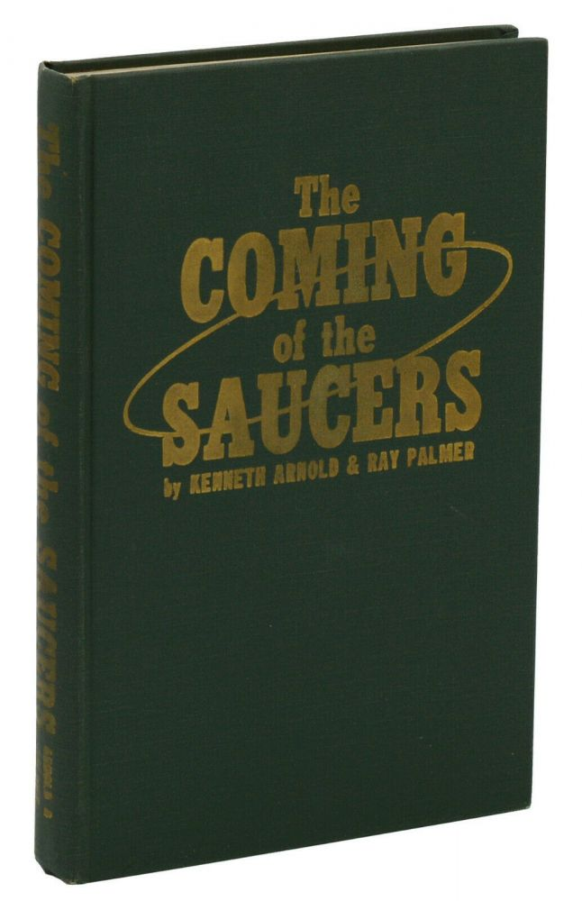 The Coming of the Saucers: A Documentary Report on the Sky Objects that Have Mystified the World. Kenneth Arnold, Ray Palmer.