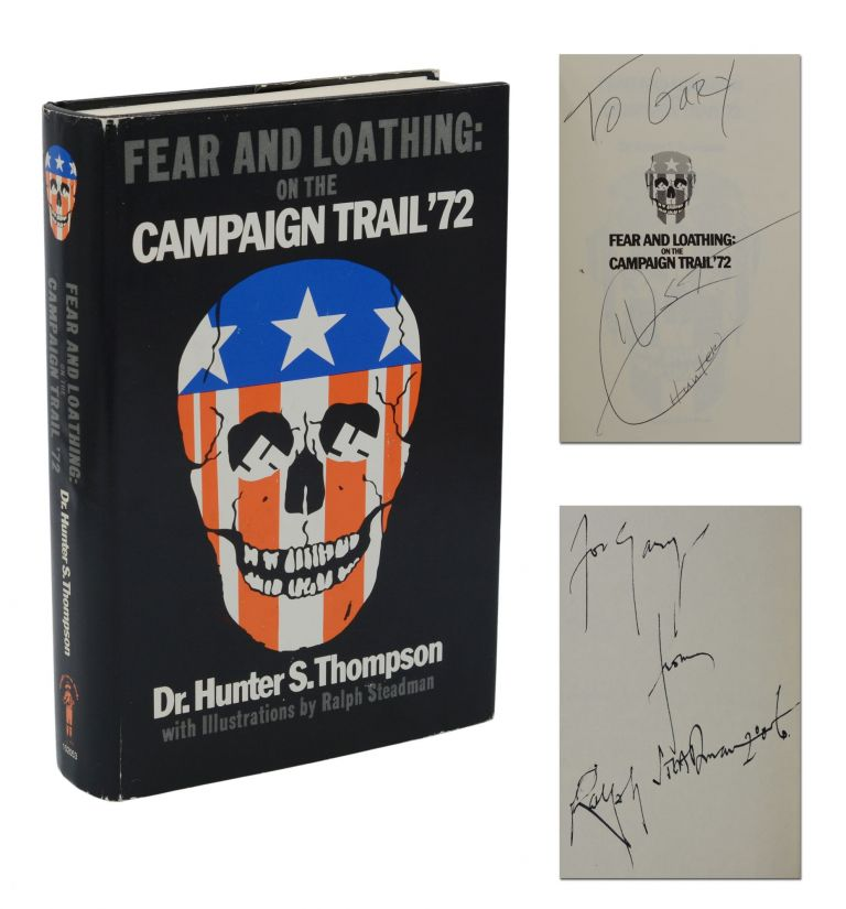 Fear and Loathing: on the Campaign Trail '72. Hunter S. Thompson, Ralph Steadman, Illustrations.