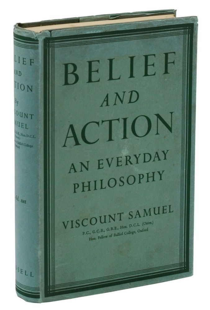 Belief and Action: An Everyday Philosophy. Herbert Samuel.