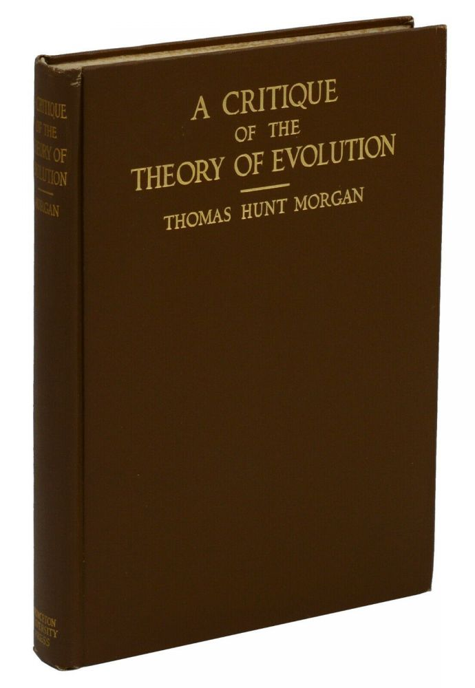 A Critique of the Theory of Evolution: Lectures Delivered at Princeton University February 24, March 1, 8, 15, 1916. Thomas Hunt Morgan.