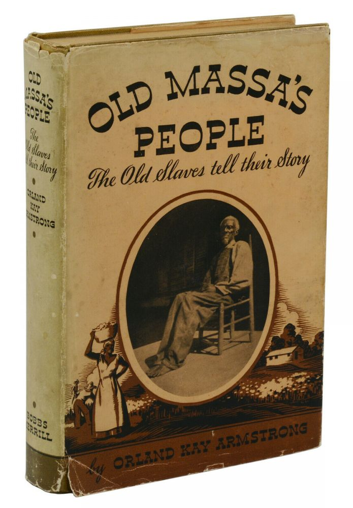 Old Massa's People: The Old Slaves Tell their Story. Orland Kay Armstrong.