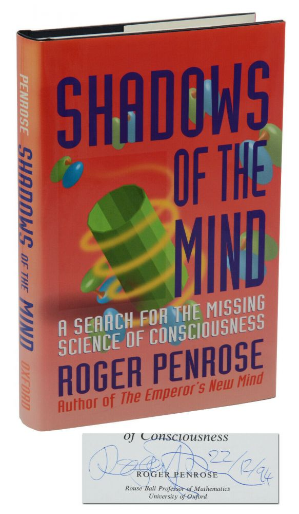 Shadows of the Mind: A Search for the Missing Science of Consciousness. Roger Penrose.