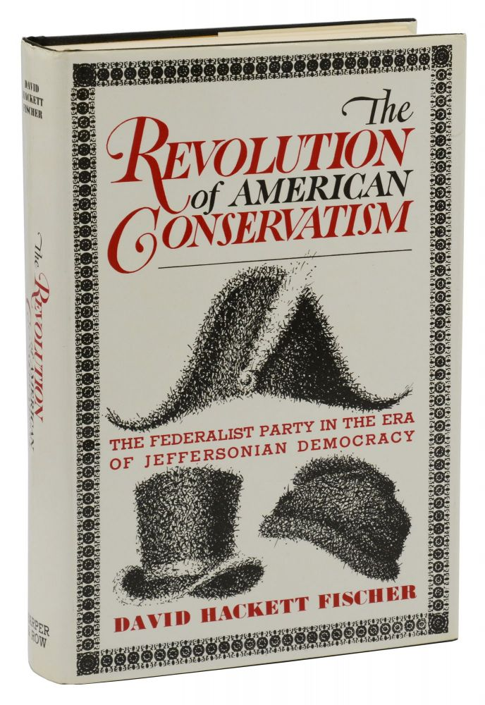 The Revolution of American Conservatism: The Federalist Party in the Era of Jeffersonian Democracy. David Hackett Fischer.