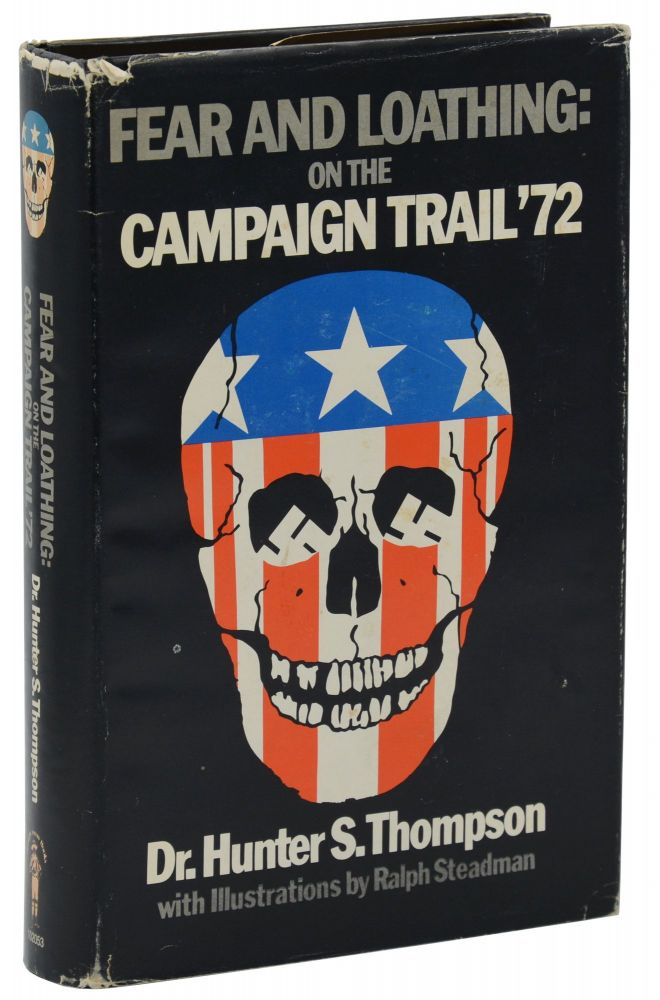 Fear and Loathing: On the Campaign Trail in '72. Hunter S. Thompson, Ralph Steadman, Illustrations.
