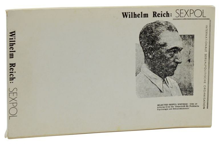 Wilhelm Reich: SEXPOL (Selected Sexpol Writings: 1934-37. Articles from the 'Zeitscrift fur Politische Psychologie und Sexualoekonomie'). Wilhelm Reich.
