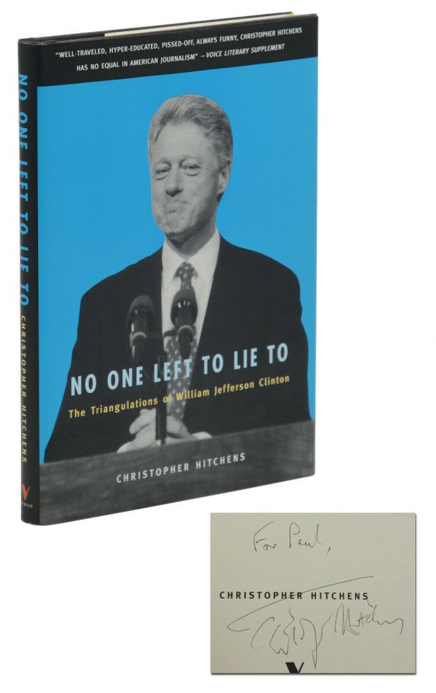 No One Left to Lie To: The Triangulations of William Jefferson Clinton. Christopher Hitchens.