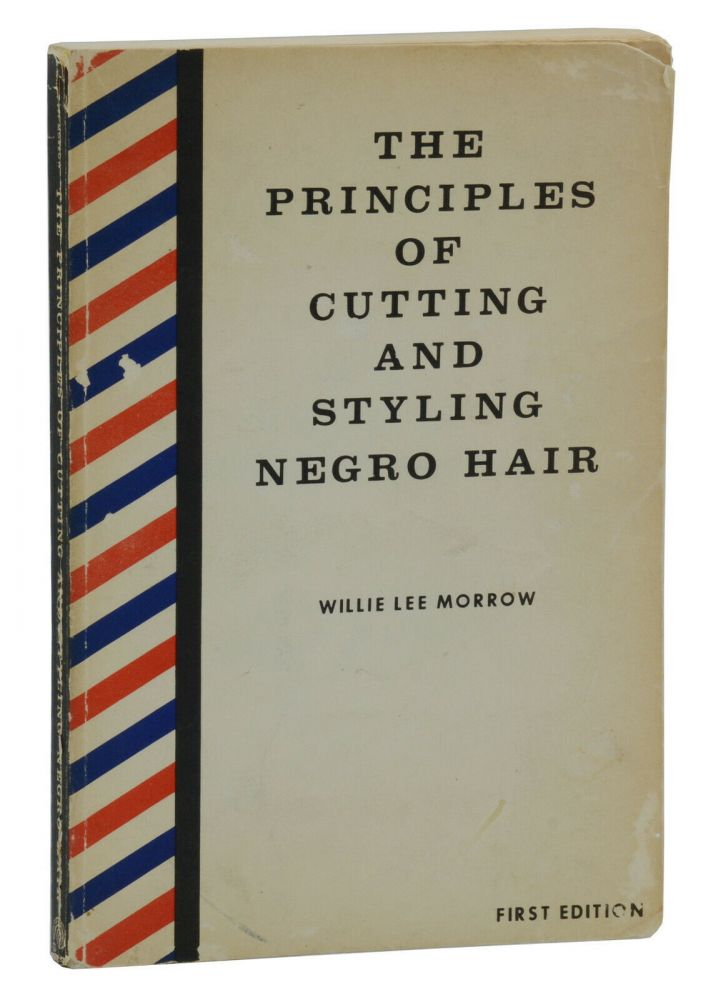 The Principles of Cutting and Styling Negro Hair. Willie Lee Morrow.