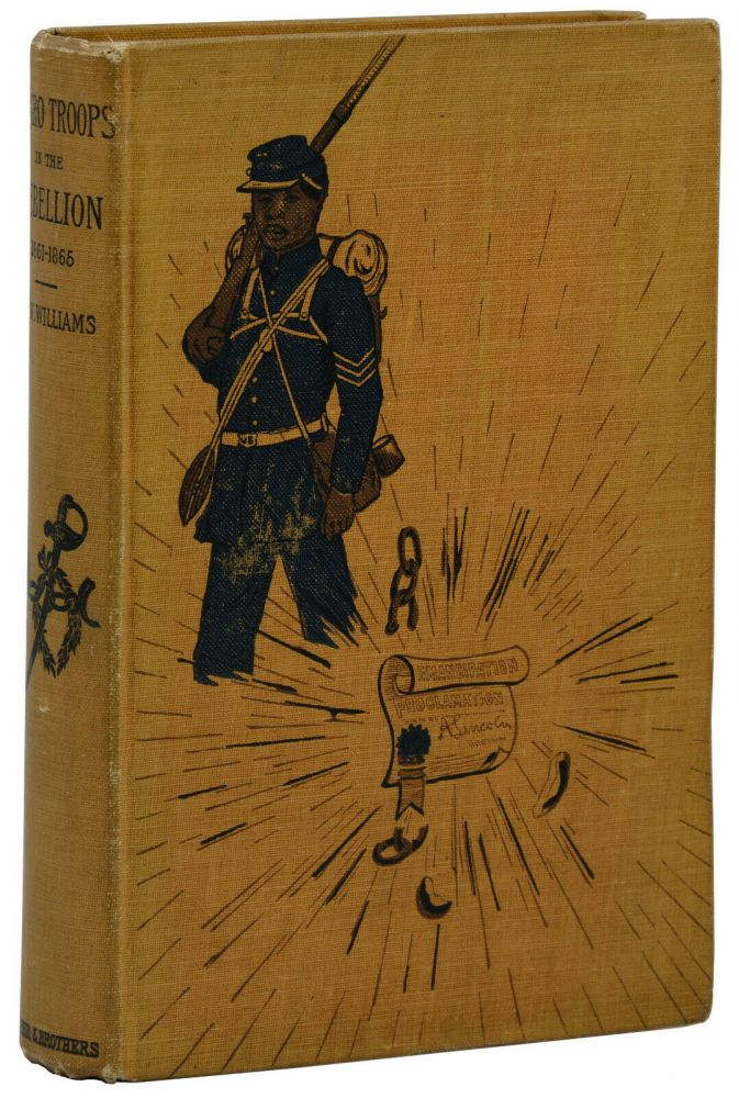 A History of the Negro Troops in the War of the Rebellion 1861-1865. George W. Williams.