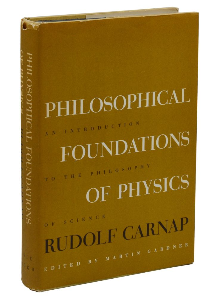 Philosophical Foundations of Physics: An Introduction to the Philosophy of Science. Rudolf Carnap, Martin Gardner.
