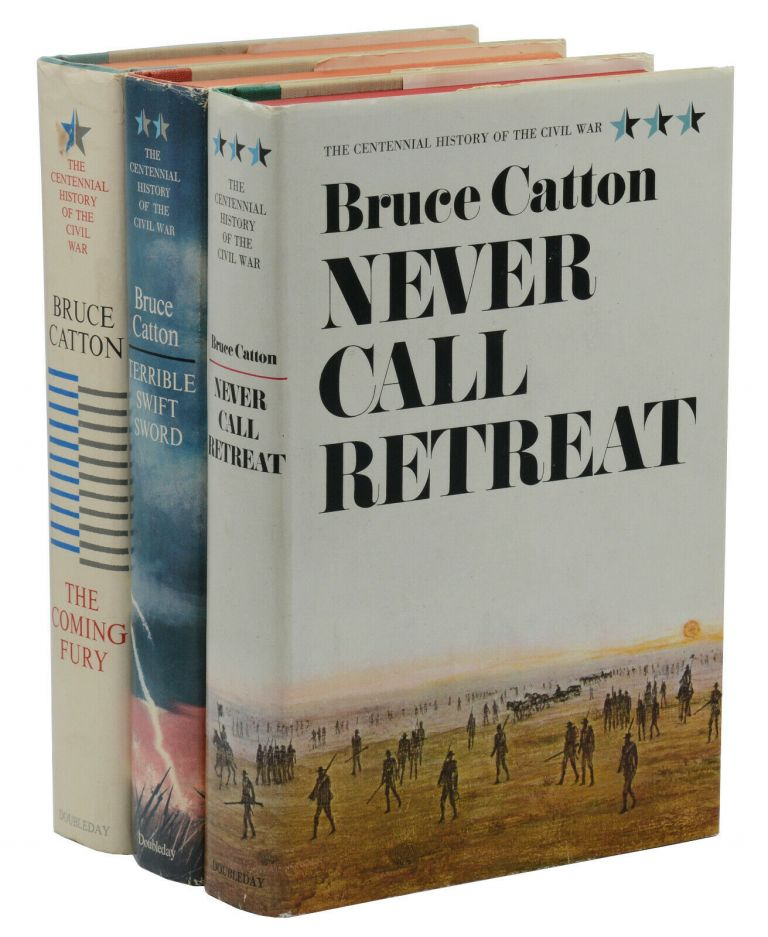 The Centennial History of the Civil War: The Coming Fury, Terrible Swift Sword, & Never Call Retreat. Bruce Catton.