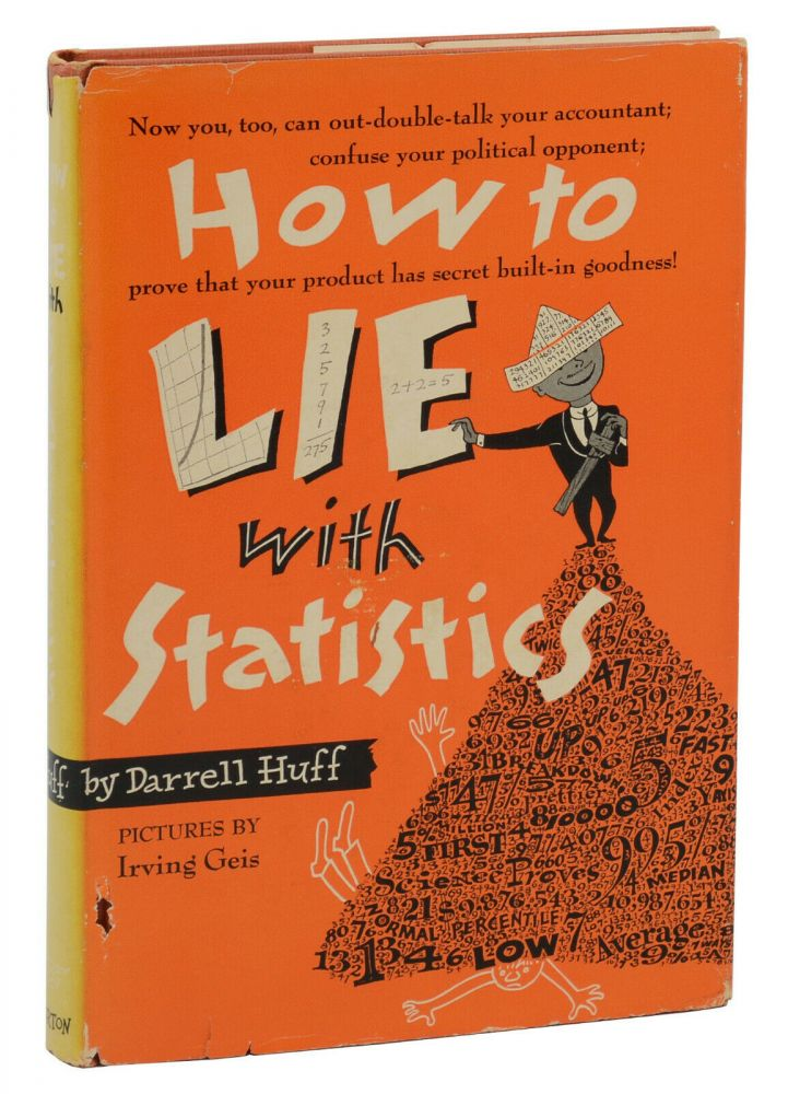 How to Lie with Statistics. Darrell Huff, Irving Geis, Illustrations.