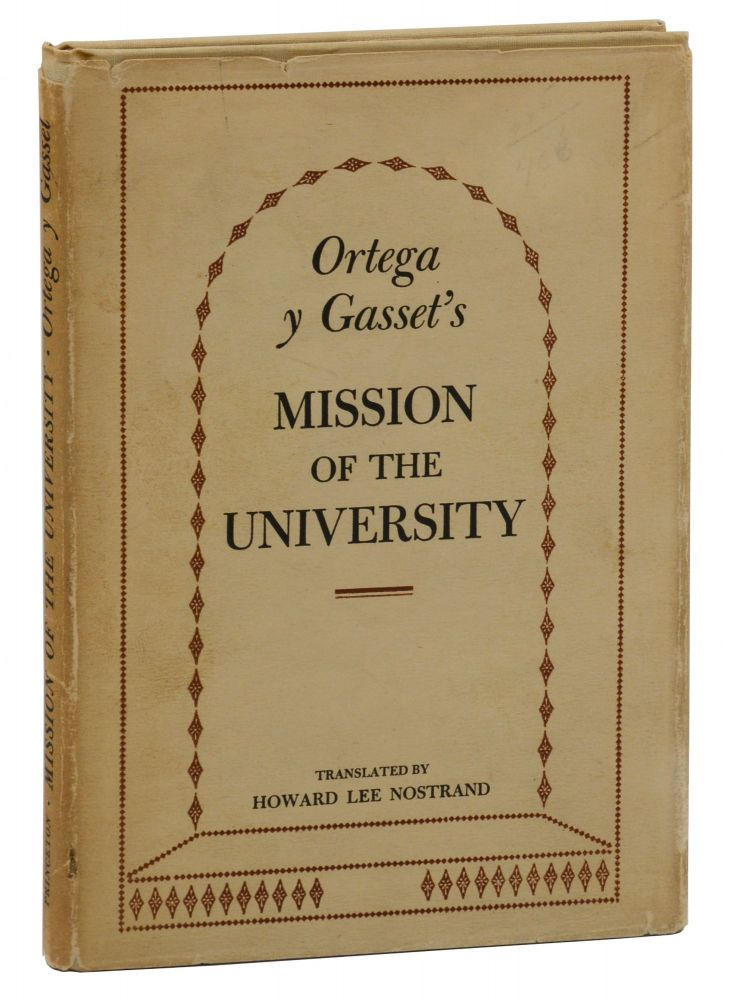 Mission of the University. Jose Ortega y. Gasset, Howard Lee Nostrand, Translation.