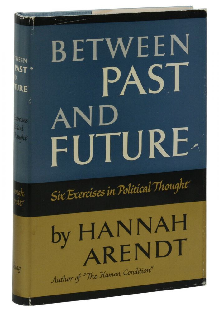 Between Past and Future: Six Exercises in Political Thought. Hannah Arendt.