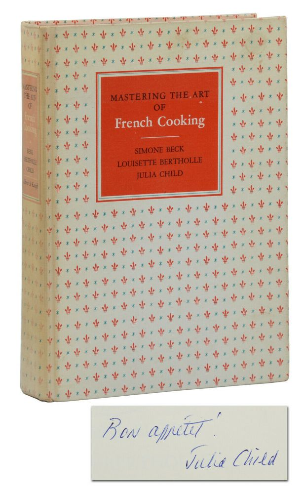 Mastering the Art of French Cooking. Julia Child, Louisette Bertholle, Simone Beck, Sidonie Coryn.