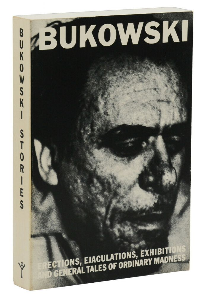 Erections, Ejaculations, Exhibitions and General Tales of Ordinary Madness. Charles Bukowski.