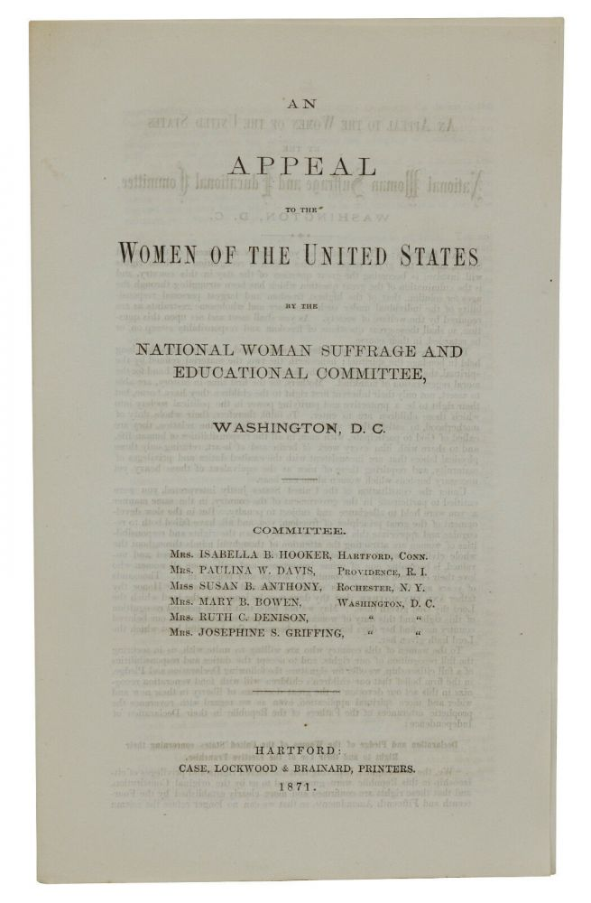 An Appeal to the Women of the United States by the National Woman Suffrage and Educational Committee. Susan B. Anthony, Isabella B. Hooker, Paulina W. Davis, Mary B. Bowen, Ruth C. Denison, Josephing S. Griffing.