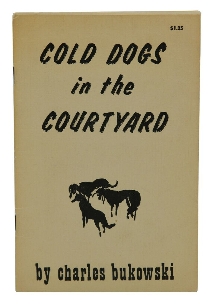 Cold Dogs in the Courtyard. Charles Bukowski.