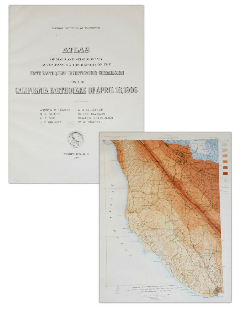Atlas of Maps and Seismograms Accompanying the Report of the State Earthquake Investigation Commission Upon the California Earthquake of April 18, 1906. Andrew Lawson.