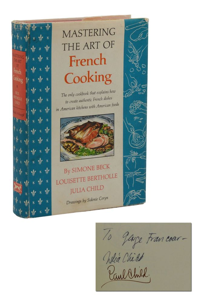 Mastering the Art of French Cooking. Simone Beck, Louisette Bertholle, Julia Child.