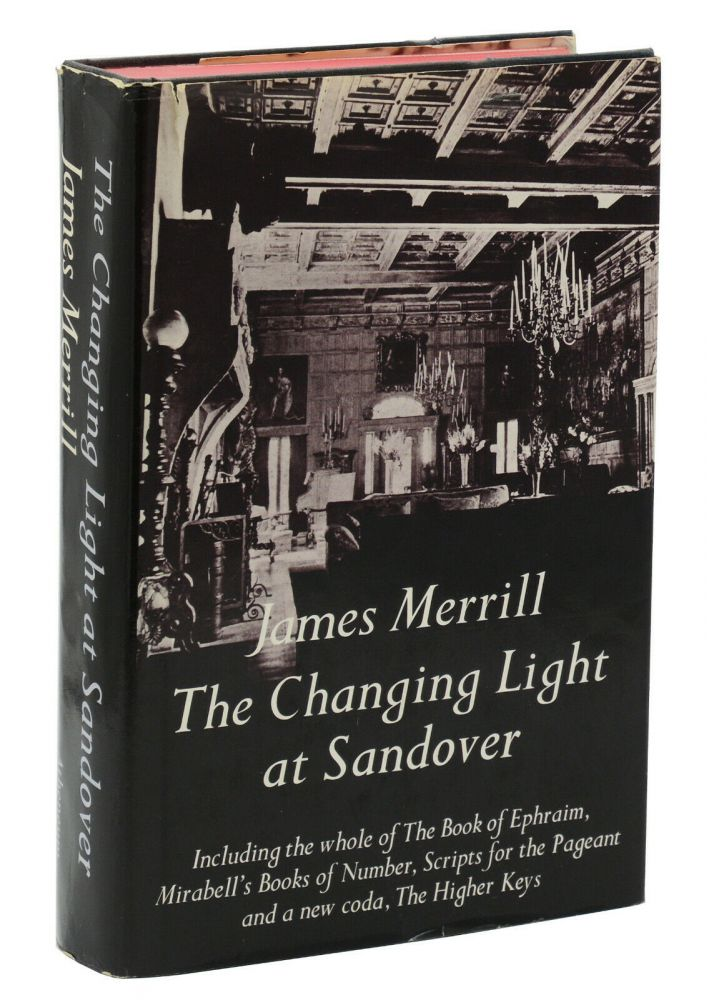 The Changing Light at Sandover: Including the whole of The Book of Ephraim, Mirabell's Books of Number, Scripts for the Pageant and a new coda, The Higher Keys. James Merrill.