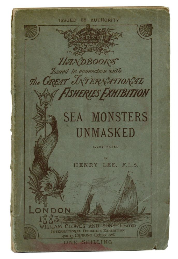 Sea Monsters Unmasked: Handbook Issued in Connection with the Great International Fisheries Exhibition. Henry Lee.