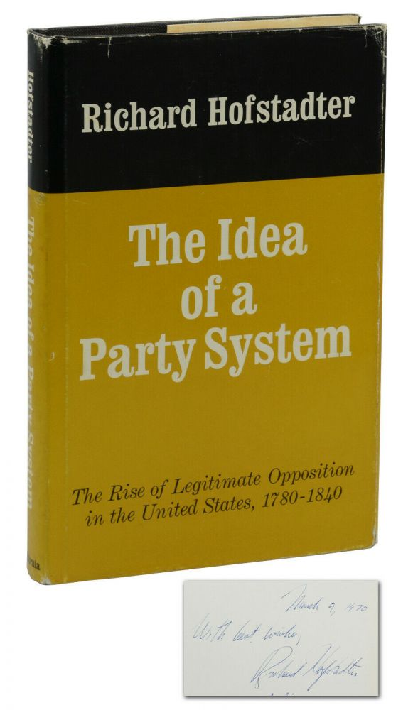 The Idea of a Party System: The Rise of Legitimate Opposition in the United States, 1780-1840. Richard Hofstadter.
