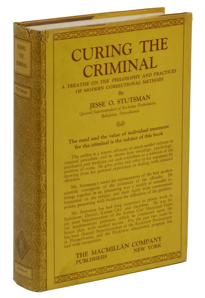 Curing the Criminal: A Treatise on the Philosophy and Practices of Modern Correctional Methods. Jesse Stutsman.