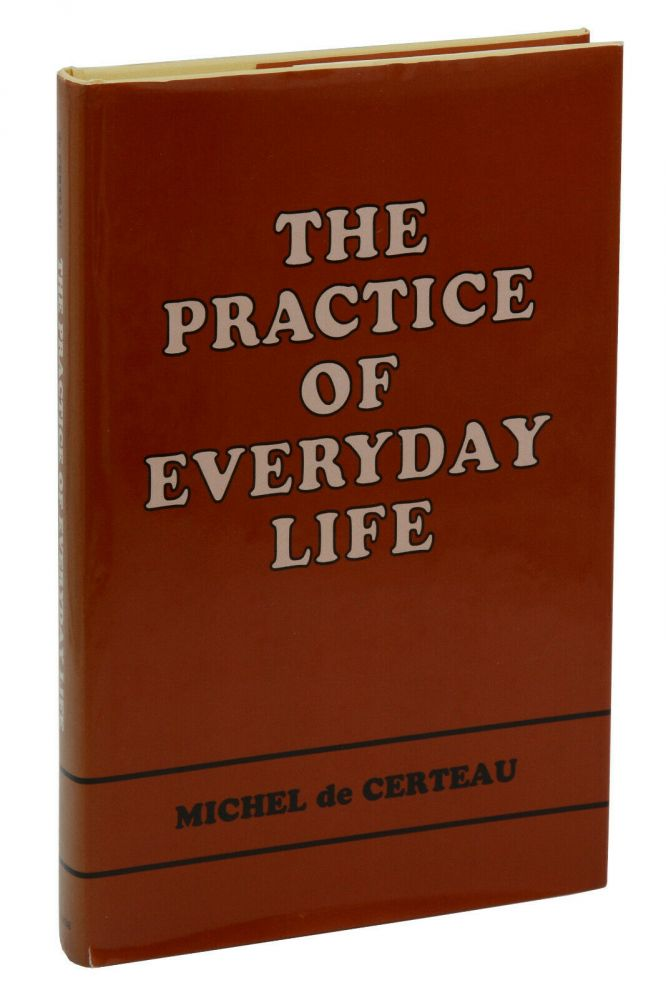 The Practice of Everyday Life. Michel de Certeau, Steven F. Rendall.